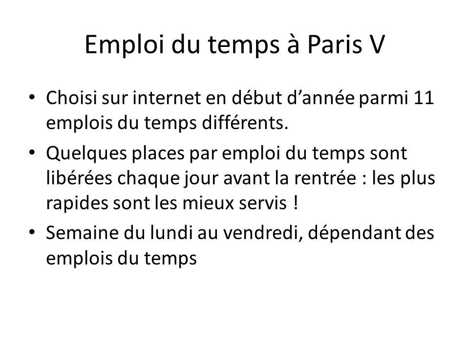 Emploi du temps à Paris V Choisi sur internet en début d'année parmi 11 emplois du temps différents. Quelques places par emploi du temps sont libérées
