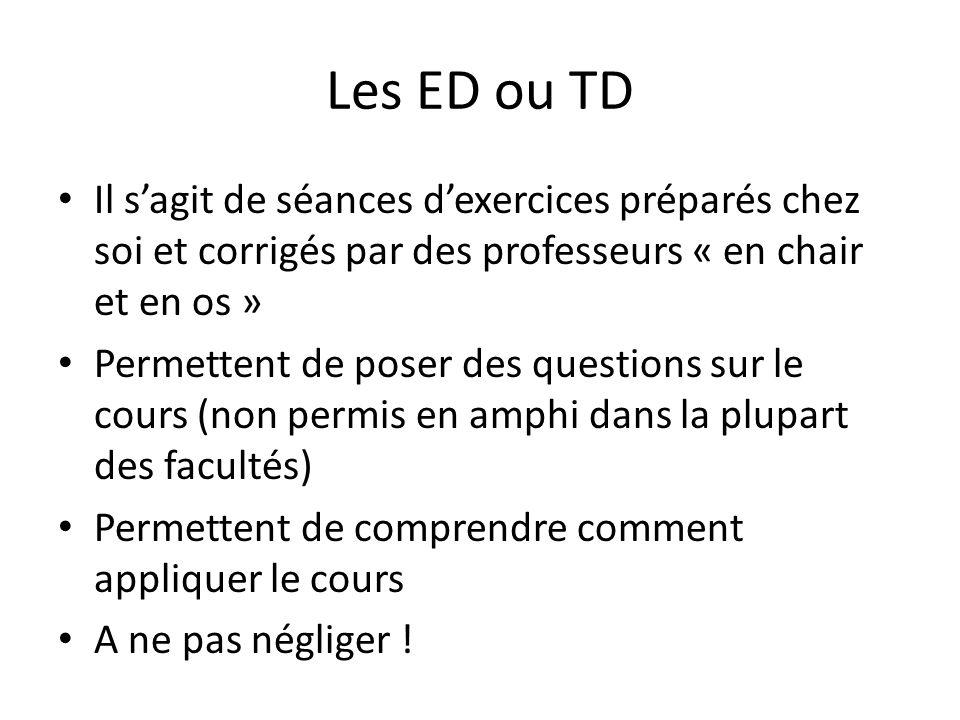 Les ED ou TD Il s'agit de séances d'exercices préparés chez soi et corrigés par des professeurs « en chair et en os » Permettent de poser des question