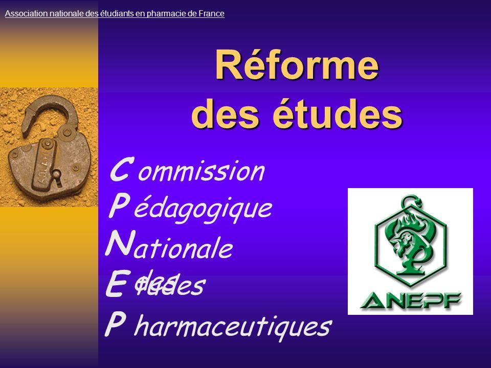 Réforme des études C Association nationale des étudiants en pharmacie de France ommission P édagogique N ationale des E tudes P harmaceutiques