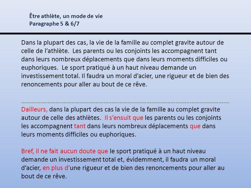 Dans la plupart des cas, la vie de la famille au complet gravite autour de celle de l'athlète.