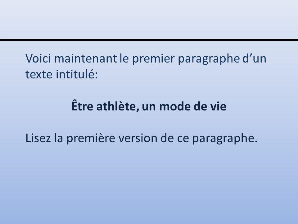 Voici maintenant le premier paragraphe d'un texte intitulé: Être athlète, un mode de vie Lisez la première version de ce paragraphe.