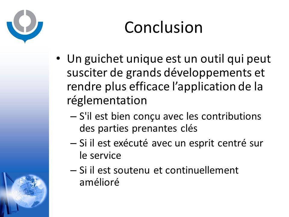 Conclusion Un guichet unique est un outil qui peut susciter de grands développements et rendre plus efficace l'application de la réglementation – S'il