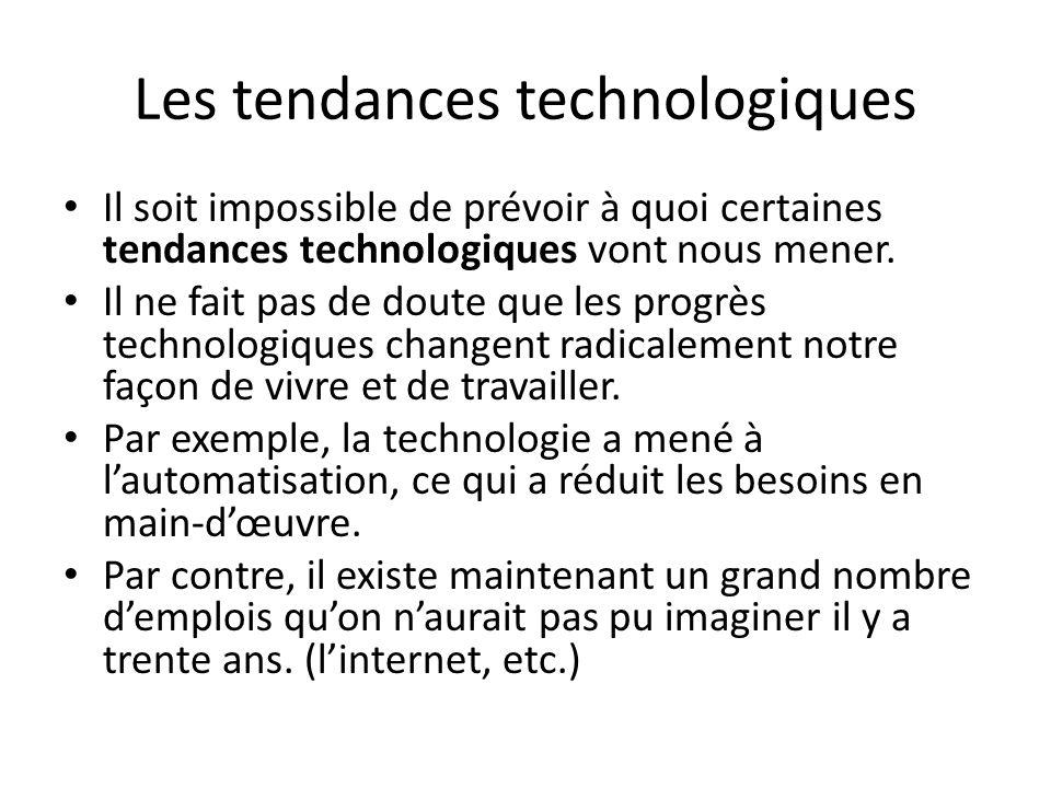 Les tendances technologiques Il soit impossible de prévoir à quoi certaines tendances technologiques vont nous mener.