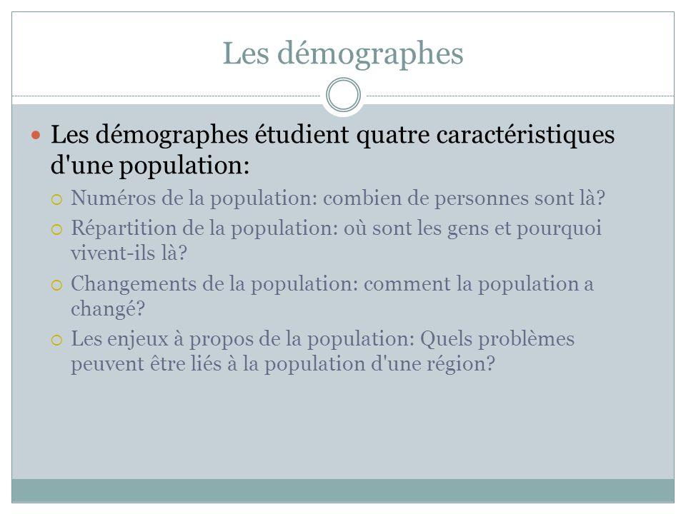 Les démographes Les démographes étudient quatre caractéristiques d une population:  Numéros de la population: combien de personnes sont là.