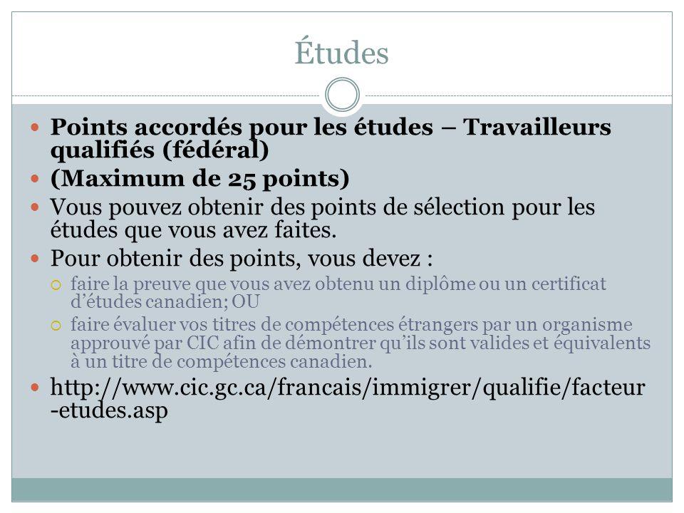 Études Points accordés pour les études – Travailleurs qualifiés (fédéral) (Maximum de 25 points) Vous pouvez obtenir des points de sélection pour les études que vous avez faites.
