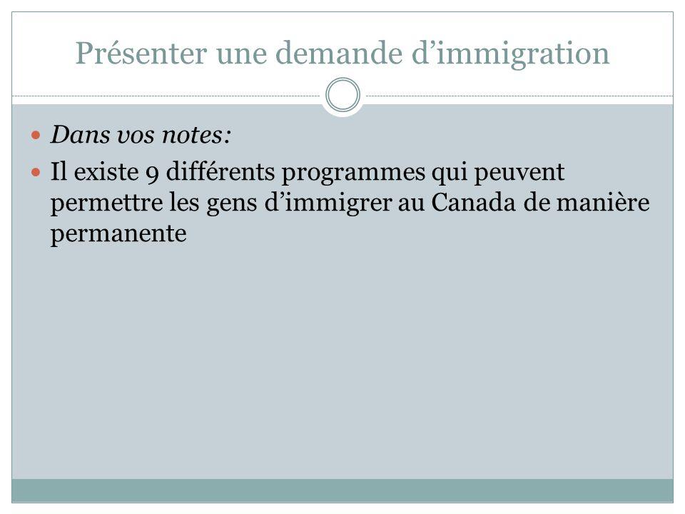 Présenter une demande d'immigration Dans vos notes: Il existe 9 différents programmes qui peuvent permettre les gens d'immigrer au Canada de manière permanente