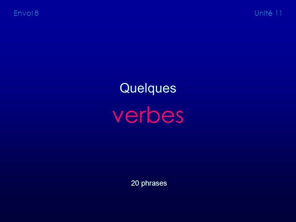 Envol 8 Unité 11 Quelques verbes 20 phrases