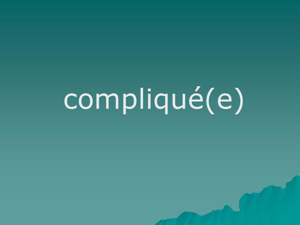 compliqué(e)