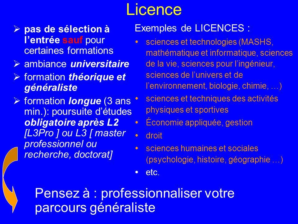 Licence  pas de sélection à l'entrée sauf pour certaines formations  ambiance universitaire  formation théorique et généraliste  formation longue