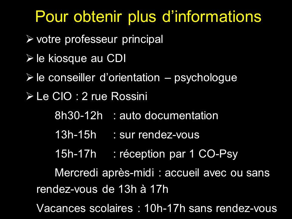 Pour obtenir plus d'informations  votre professeur principal  le kiosque au CDI  le conseiller d'orientation – psychologue  Le CIO : 2 rue Rossini