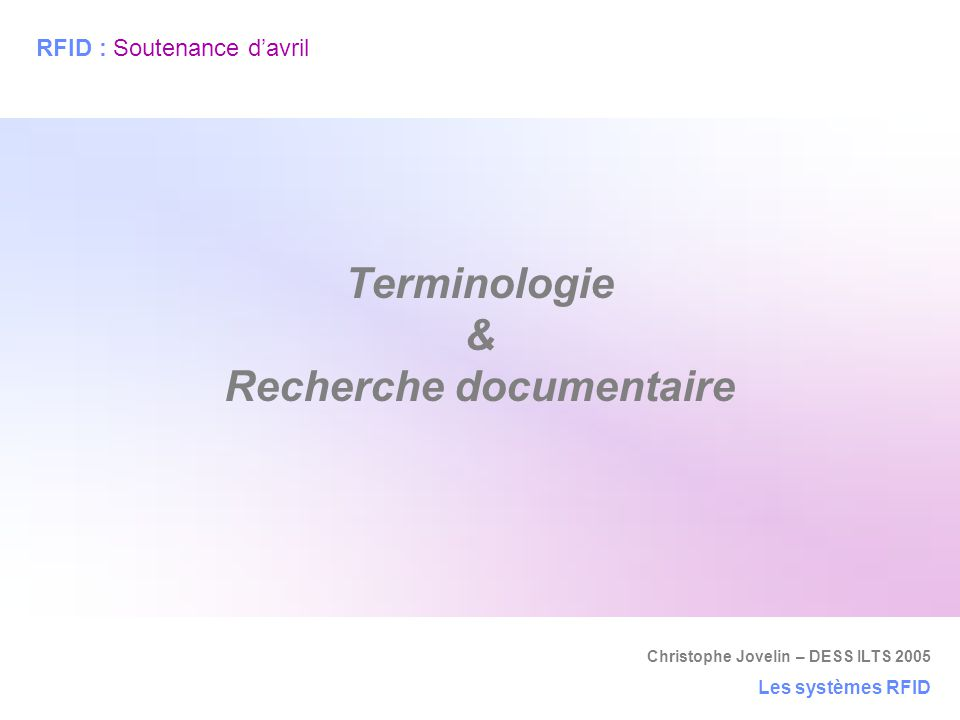 Christophe Jovelin – DESS ILTS 2005 Les systèmes RFID Terminologie & Recherche documentaire RFID : Soutenance d'avril