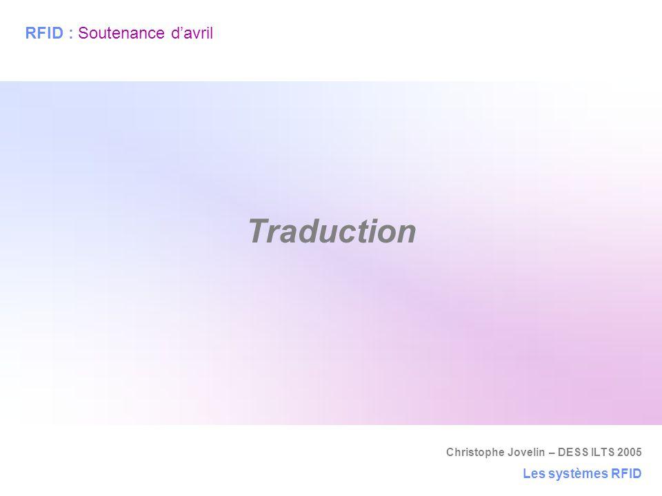 Christophe Jovelin – DESS ILTS 2005 Les systèmes RFID Traduction RFID : Soutenance d'avril