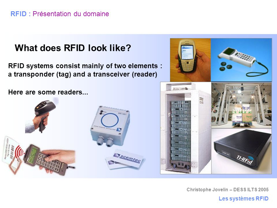 Christophe Jovelin – DESS ILTS 2005 Les systèmes RFID RFID : Présentation du domaine...and here are some tags.