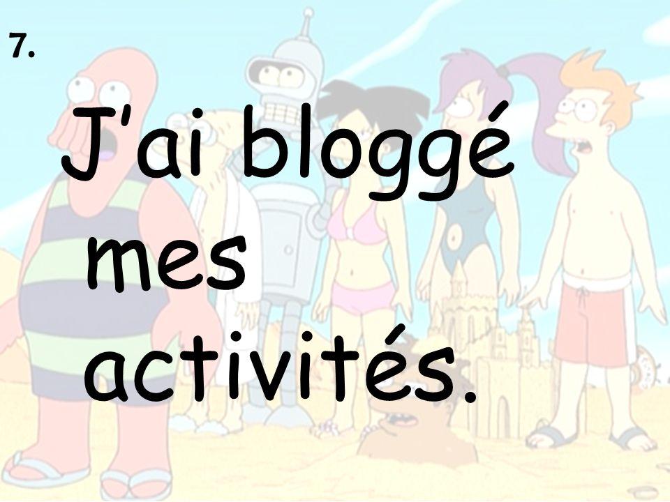 7. J'ai bloggé mes activités.