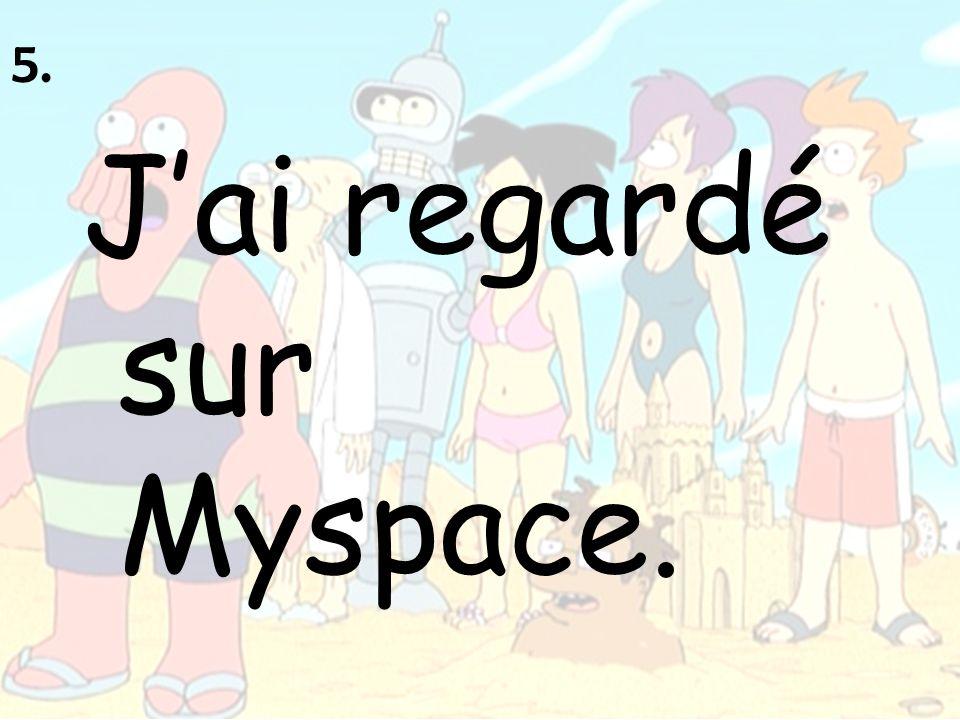 5. J'ai regardé sur Myspace.
