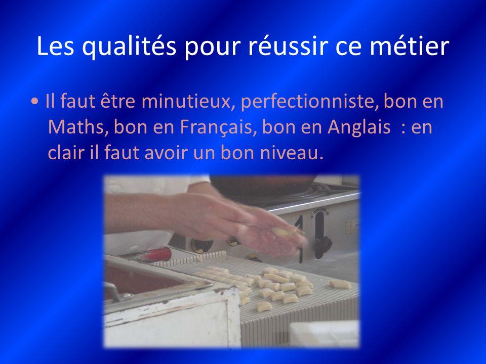 Les qualités pour réussir ce métier Il faut être minutieux, perfectionniste, bon en Maths, bon en Français, bon en Anglais : en clair il faut avoir un