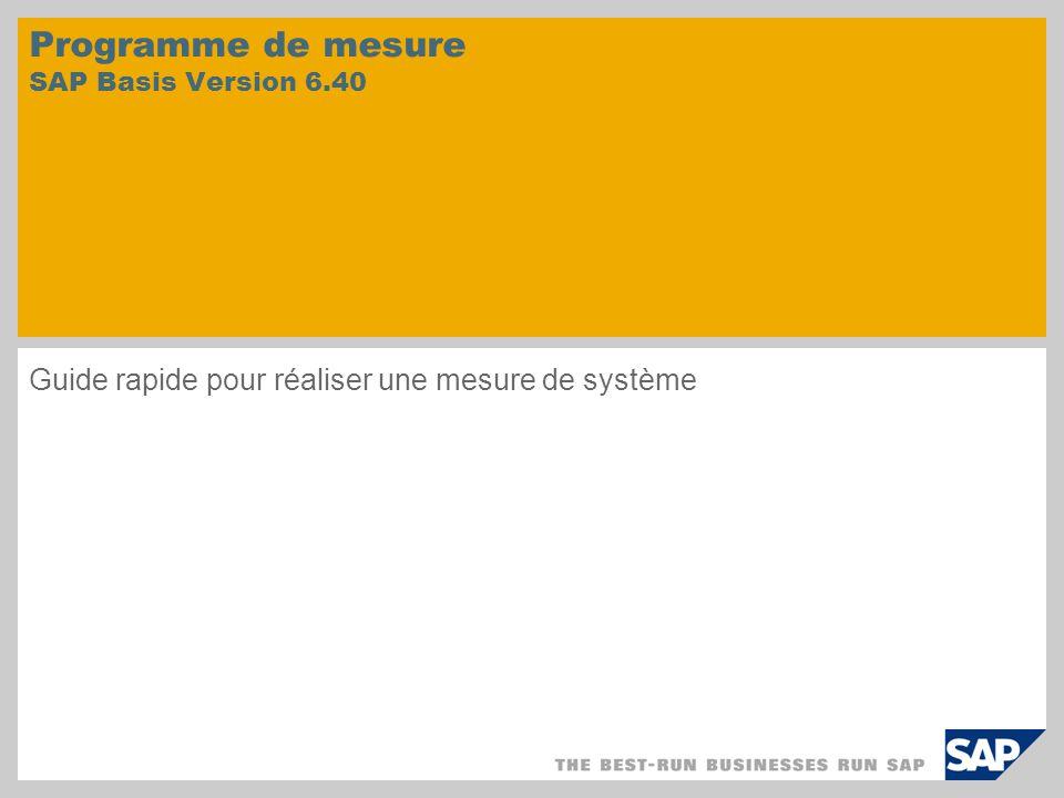 Programme de mesure SAP Basis Version 6.40 Guide rapide pour réaliser une mesure de système