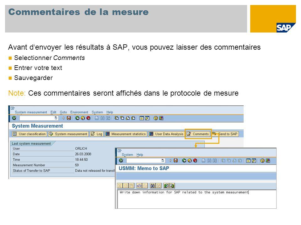 Commentaires de la mesure Avant d'envoyer les résultats à SAP, vous pouvez laisser des commentaires Selectionner Comments Entrer votre text Sauvegarde