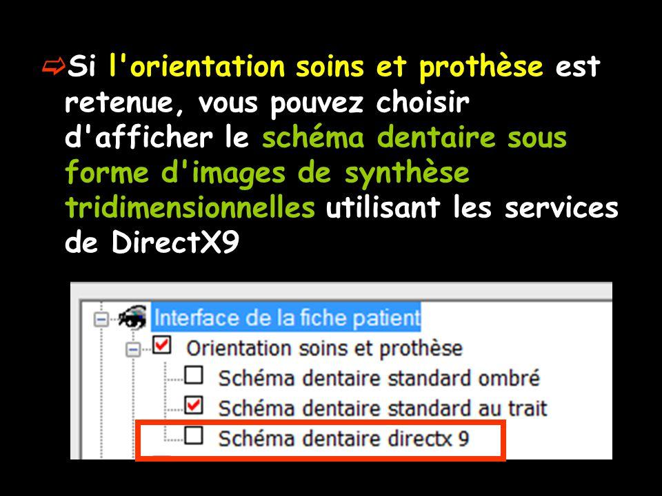  Si l orientation soins et prothèse est retenue, vous pouvez choisir d afficher le schéma dentaire sous forme d images de synthèse tridimensionnelles utilisant les services de DirectX9