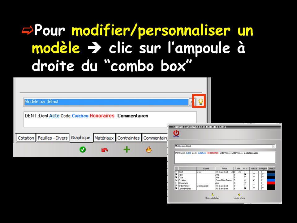  Pour modifier/personnaliser un modèle  clic sur l'ampoule à droite du combo box