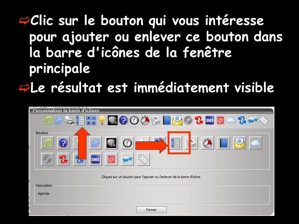  Clic sur le bouton qui vous intéresse pour ajouter ou enlever ce bouton dans la barre d icônes de la fenêtre principale  Le résultat est immédiatement visible