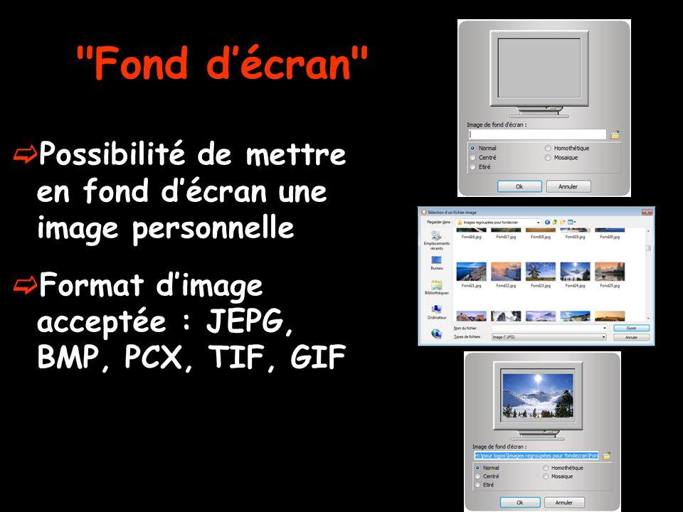 Fond d'écran  Possibilité de mettre en fond d'écran une image personnelle  Format d'image acceptée : JEPG, BMP, PCX, TIF, GIF