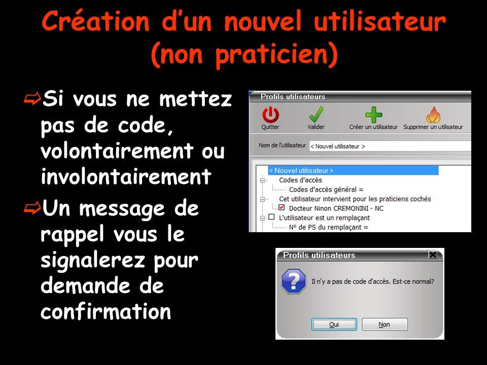  Si vous ne mettez pas de code, volontairement ou involontairement  Un message de rappel vous le signalerez pour demande de confirmation Création d'un nouvel utilisateur (non praticien)