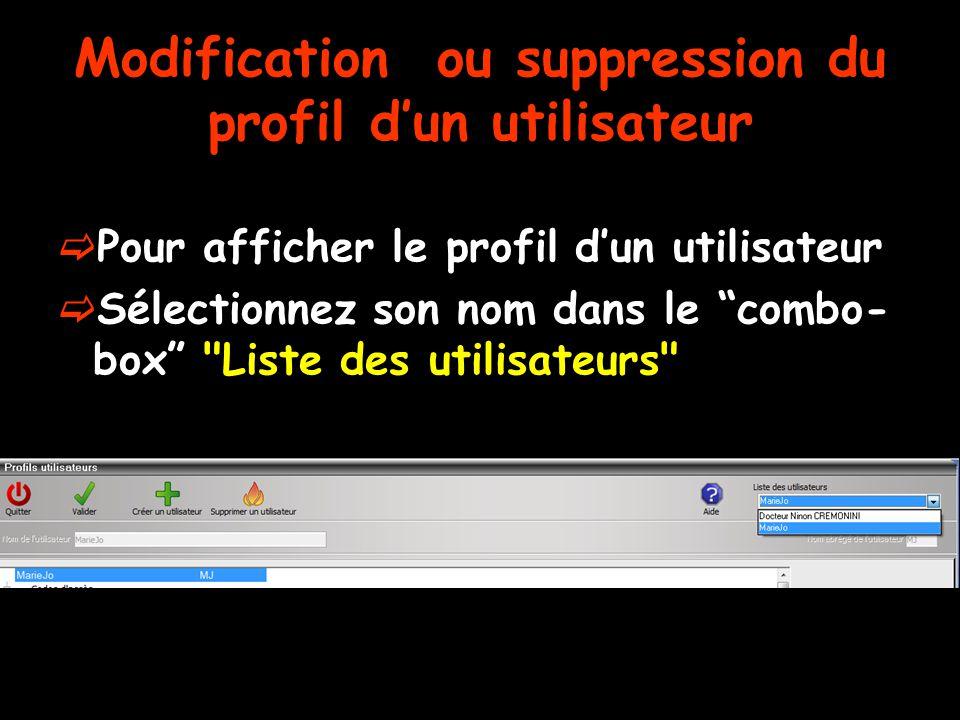 Modification ou suppression du profil d'un utilisateur  Pour afficher le profil d'un utilisateur  Sélectionnez son nom dans le combo- box Liste des utilisateurs