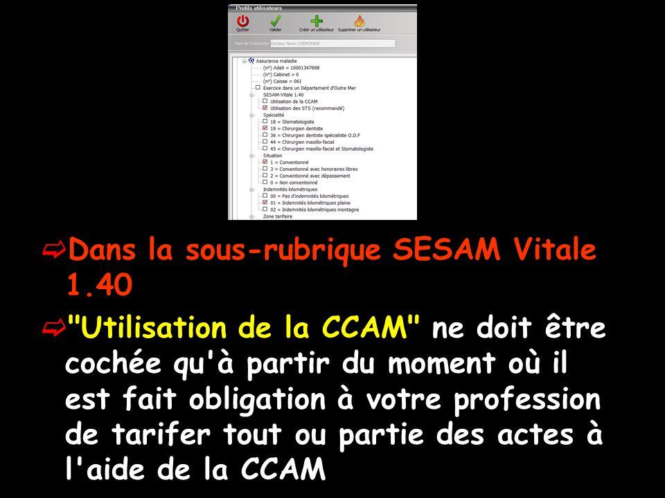  Dans la sous-rubrique SESAM Vitale 1.40  Utilisation de la CCAM ne doit être cochée qu à partir du moment où il est fait obligation à votre profession de tarifer tout ou partie des actes à l aide de la CCAM
