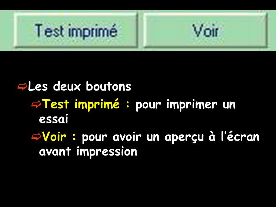  Les deux boutons  Test imprimé : pour imprimer un essai  Voir : pour avoir un aperçu à l'écran avant impression