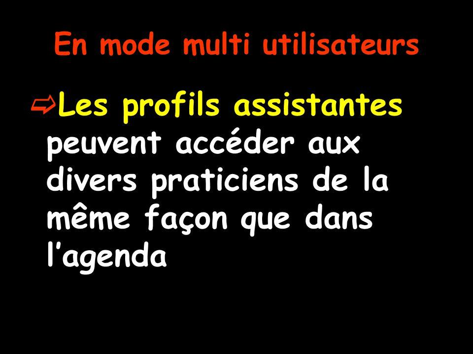 En mode multi utilisateurs  Les profils assistantes peuvent accéder aux divers praticiens de la même façon que dans l'agenda