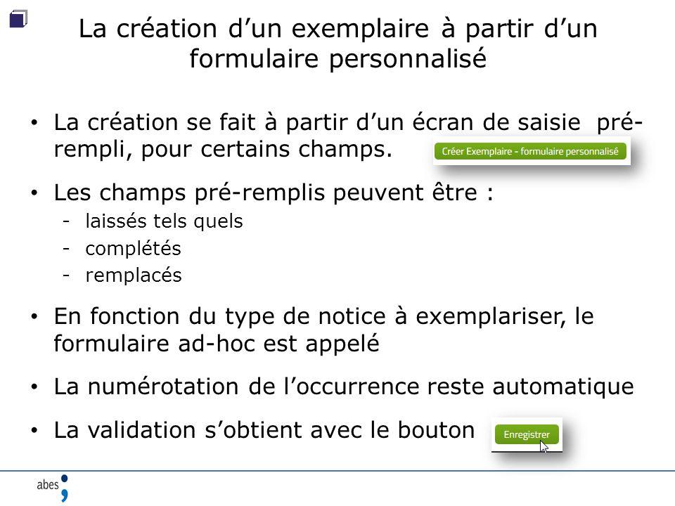 La création d'un exemplaire à partir d'un formulaire personnalisé La création se fait à partir d'un écran de saisie pré- rempli, pour certains champs.