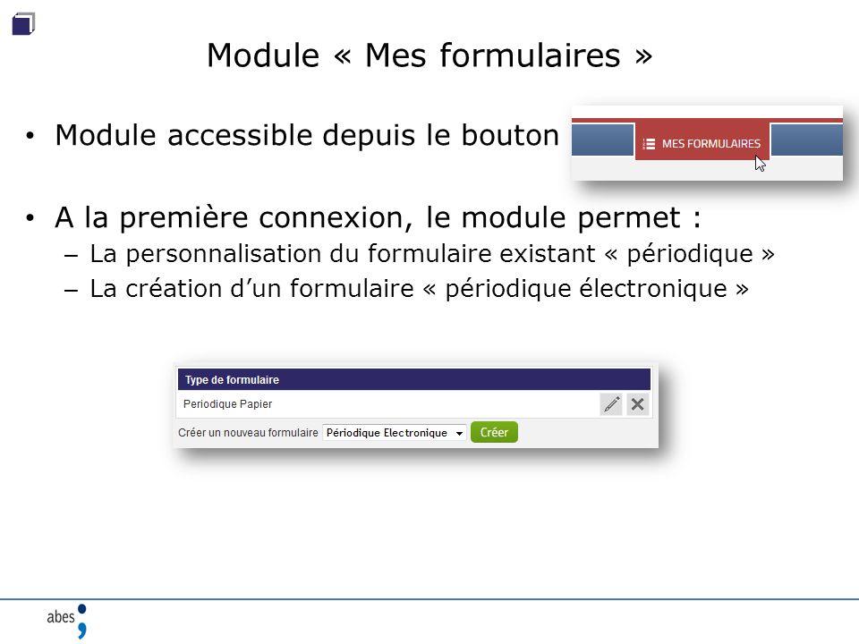 Module « Mes formulaires » Module accessible depuis le bouton A la première connexion, le module permet : – La personnalisation du formulaire existant « périodique » – La création d'un formulaire « périodique électronique »