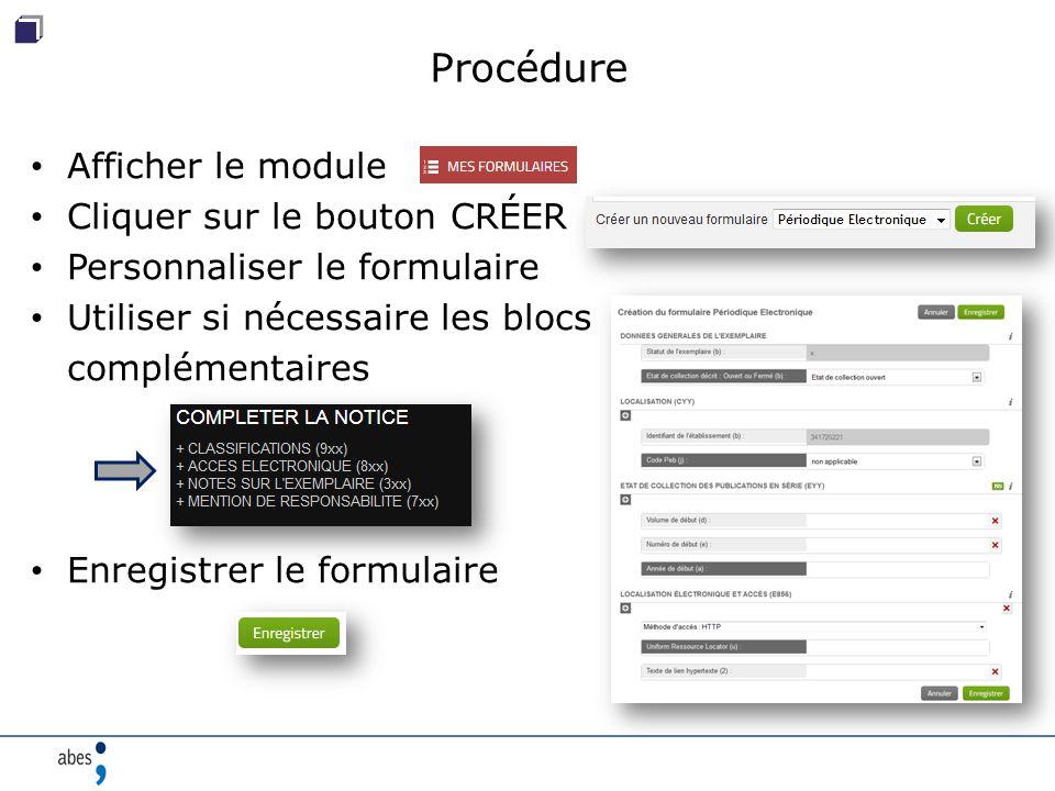 Procédure Afficher le module Cliquer sur le bouton CRÉER Personnaliser le formulaire Utiliser si nécessaire les blocs complémentaires Enregistrer le formulaire
