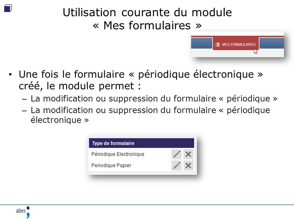 Utilisation courante du module « Mes formulaires » Une fois le formulaire « périodique électronique » créé, le module permet : – La modification ou suppression du formulaire « périodique » – La modification ou suppression du formulaire « périodique électronique »