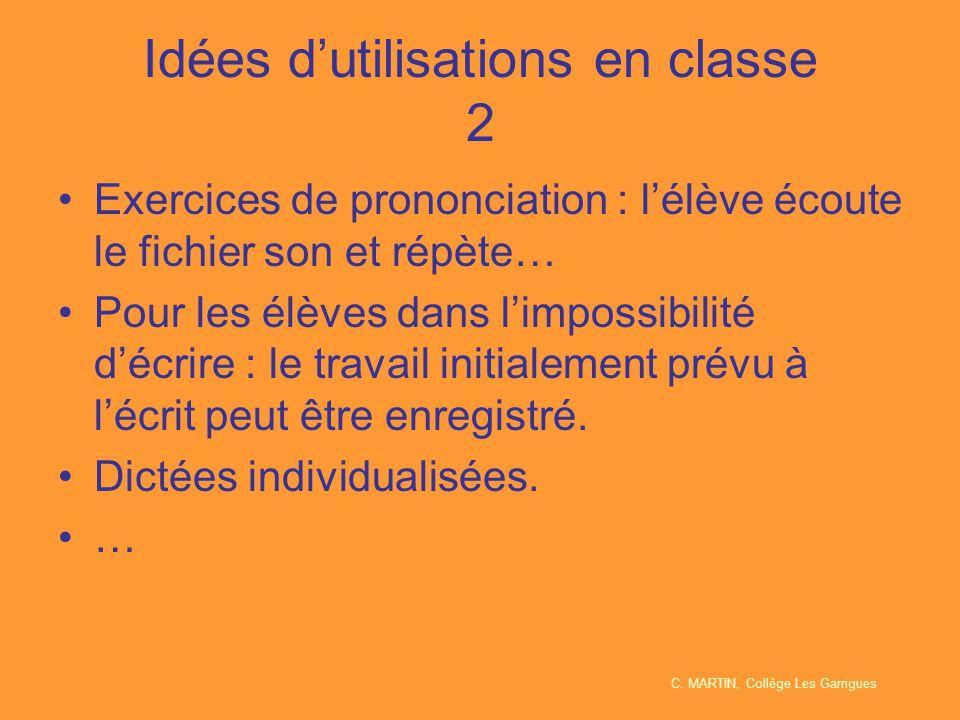 Idées d'utilisations en classe 2 Exercices de prononciation : l'élève écoute le fichier son et répète… Pour les élèves dans l'impossibilité d'écrire :