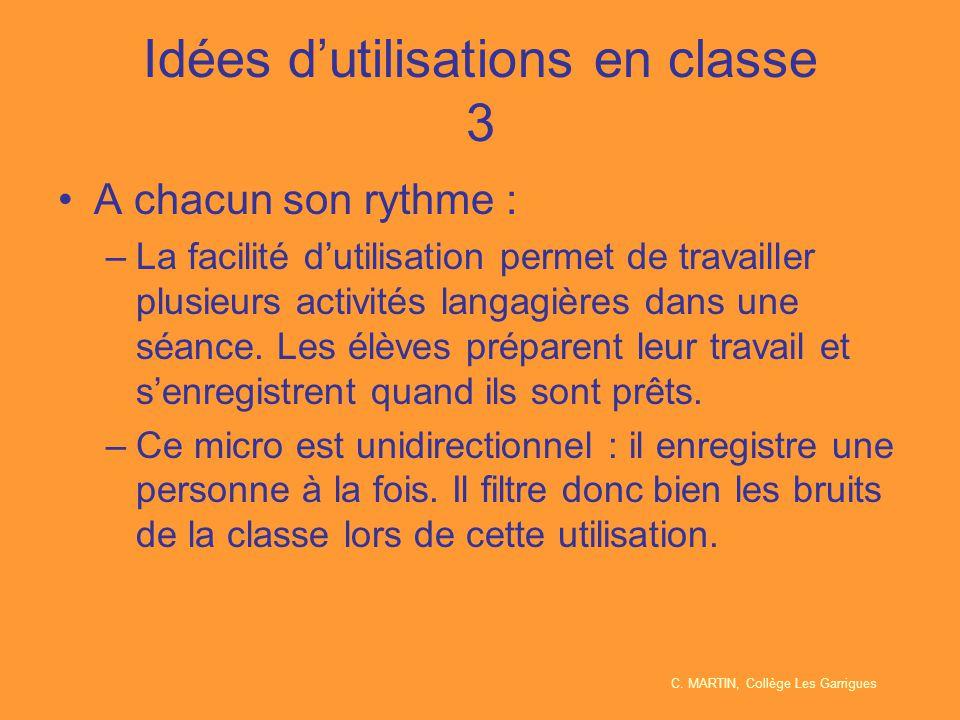 Idées d'utilisations en classe 3 A chacun son rythme : –La facilité d'utilisation permet de travailler plusieurs activités langagières dans une séance