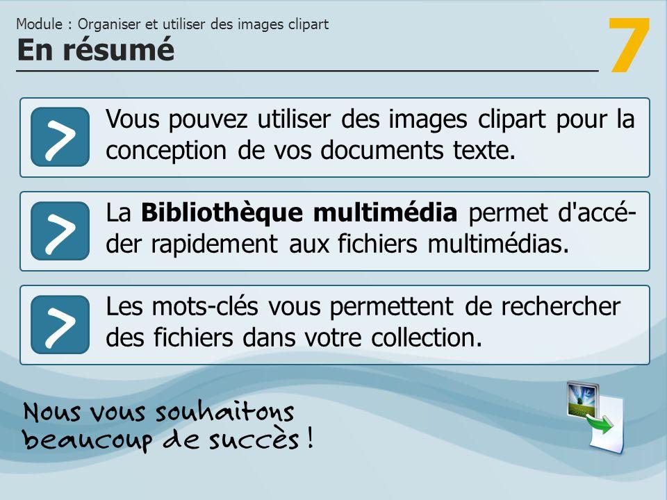 7 >>> Vous pouvez utiliser des images clipart pour la conception de vos documents texte. La Bibliothèque multimédia permet d'accé- der rapidement aux
