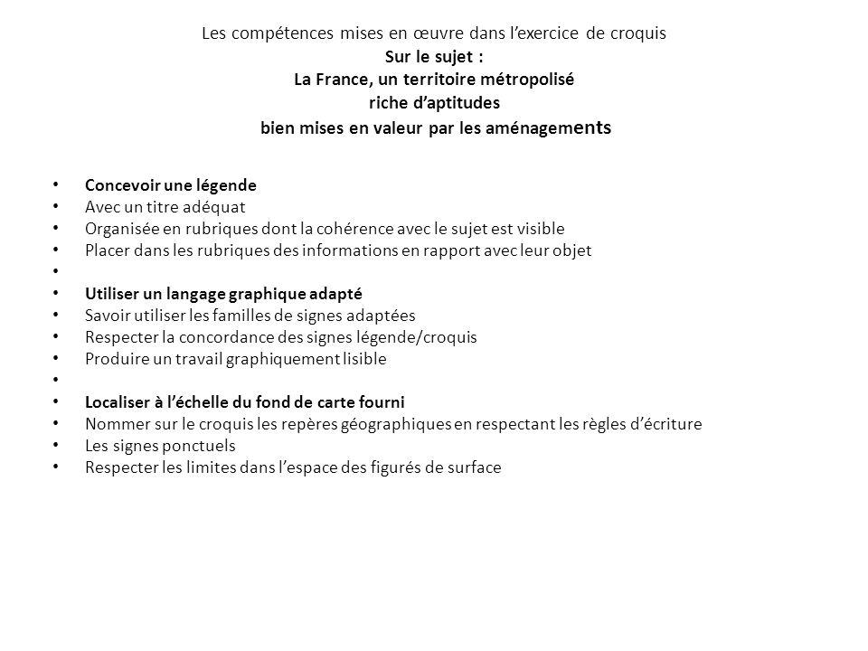 Les compétences mises en œuvre dans l'exercice de croquis Sur le sujet : La France, un territoire métropolisé riche d'aptitudes bien mises en valeur p