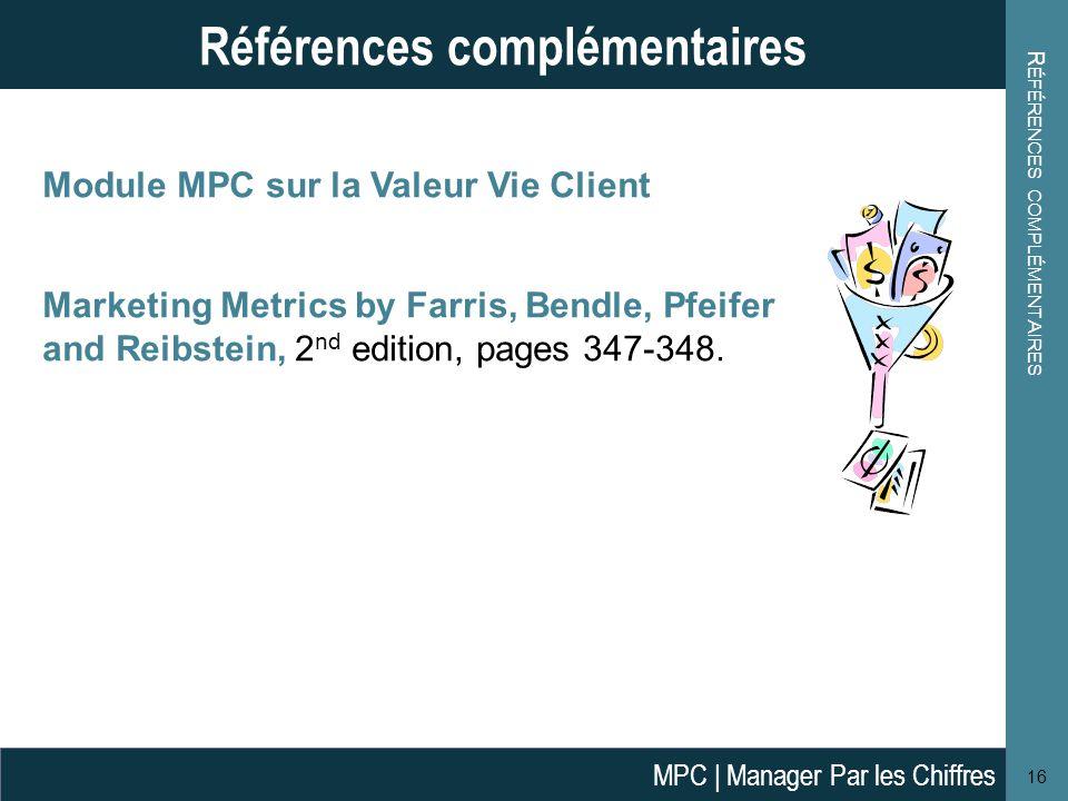 Module MPC sur la Valeur Vie Client Marketing Metrics by Farris, Bendle, Pfeifer and Reibstein, 2 nd edition, pages 347-348. R ÉFÉRENCES COMPLÉMENTAIR