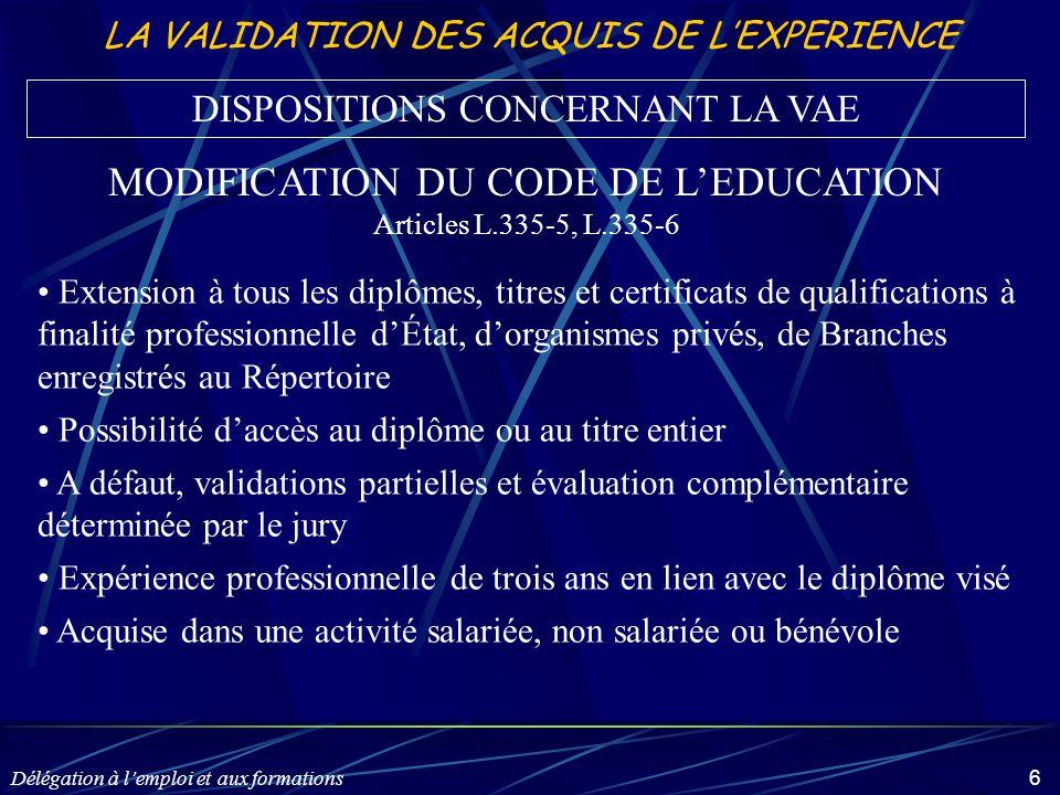 Délégation à l'emploi et aux formations 6 LA VALIDATION DES ACQUIS DE L'EXPERIENCE Extension à tous les diplômes, titres et certificats de qualificati