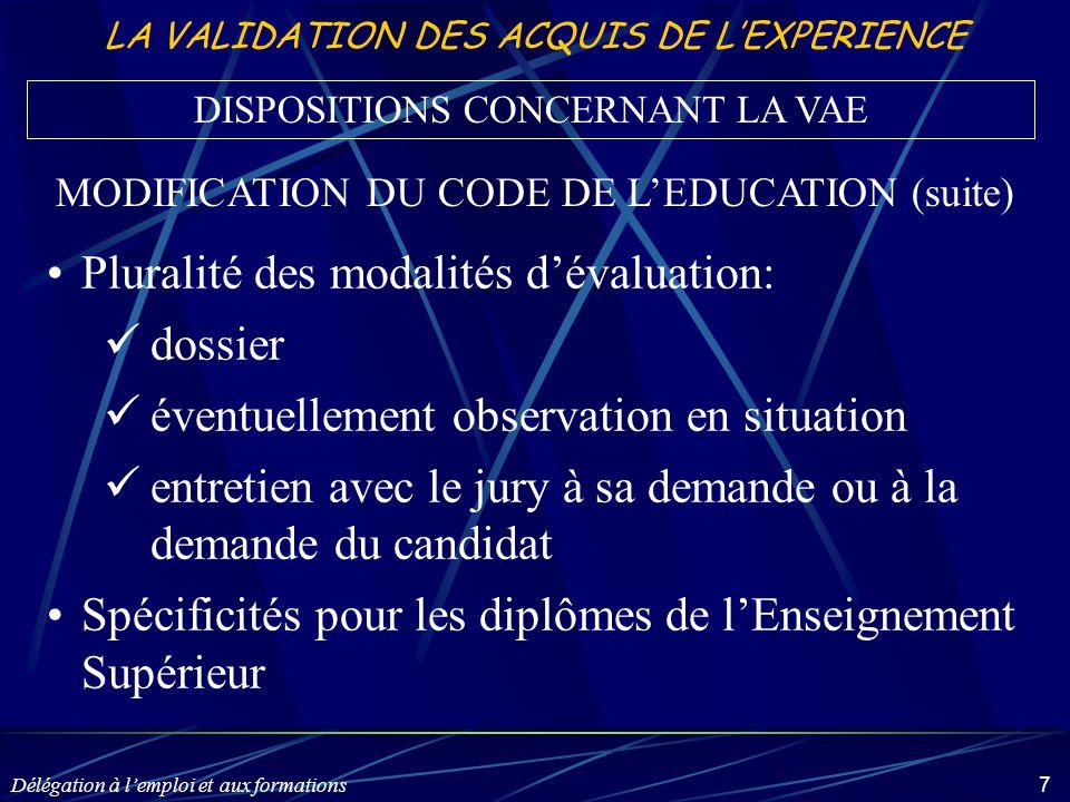Délégation à l'emploi et aux formations 7 LA VALIDATION DES ACQUIS DE L'EXPERIENCE Pluralité des modalités d'évaluation: dossier éventuellement observ