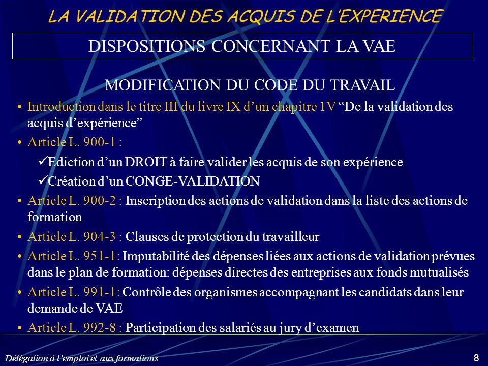 Délégation à l'emploi et aux formations 8 LA VALIDATION DES ACQUIS DE L'EXPERIENCE MODIFICATION DU CODE DU TRAVAIL Introduction dans le titre III du l
