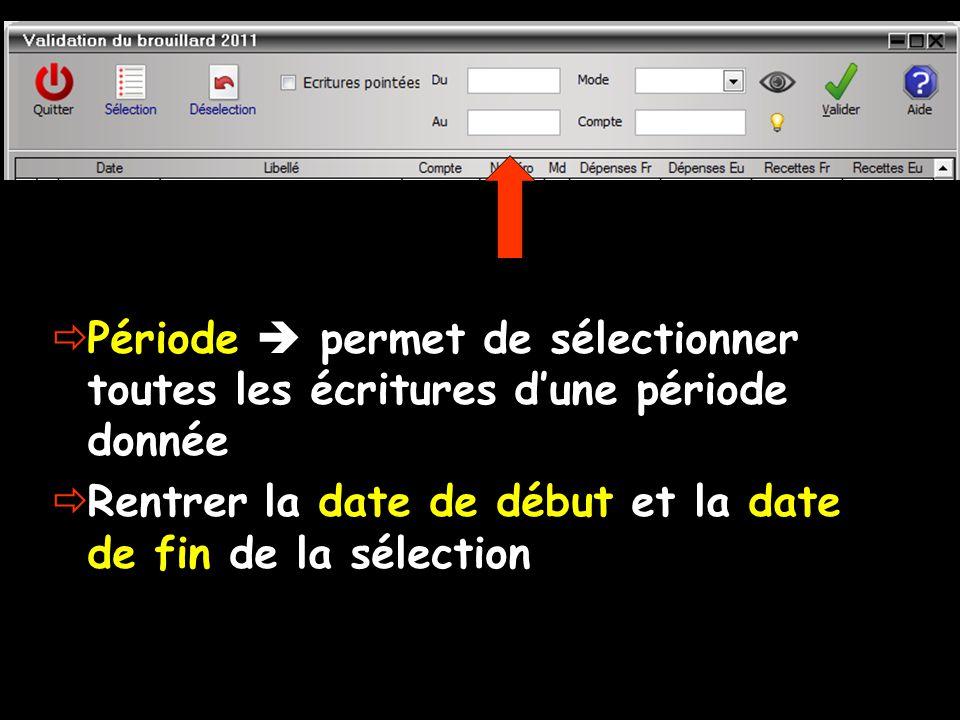  Période  permet de sélectionner toutes les écritures d'une période donnée  Rentrer la date de début et la date de fin de la sélection