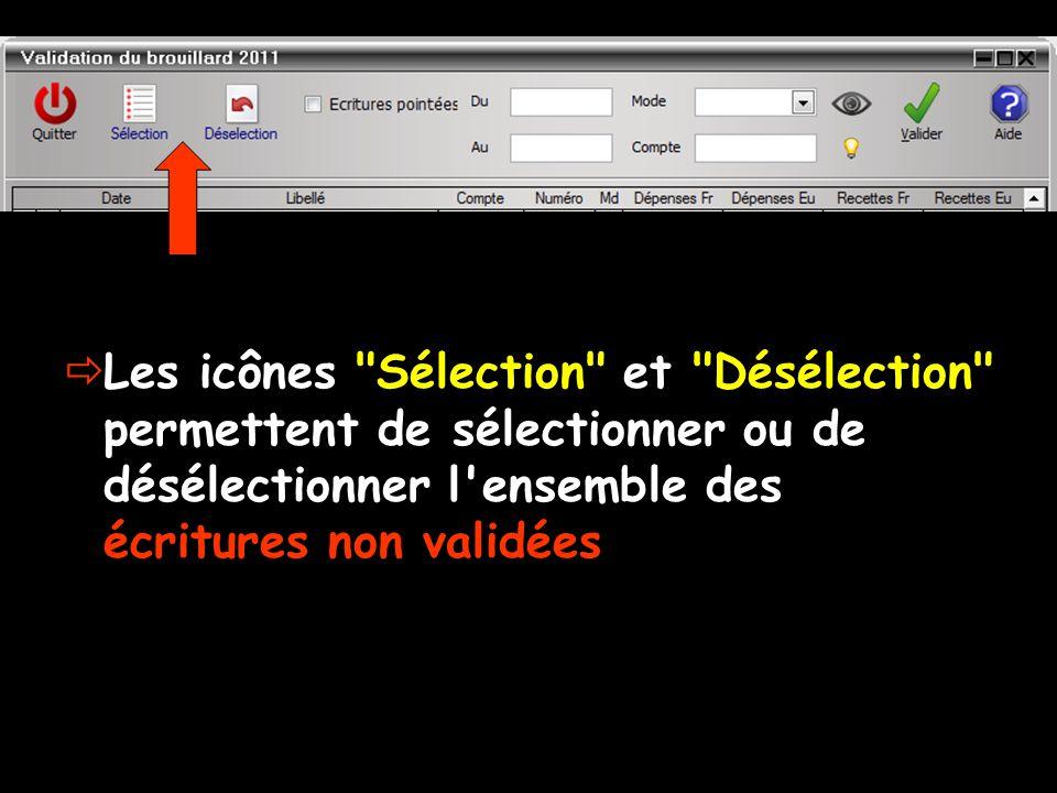  Les icônes Sélection et Désélection permettent de sélectionner ou de désélectionner l ensemble des écritures non validées