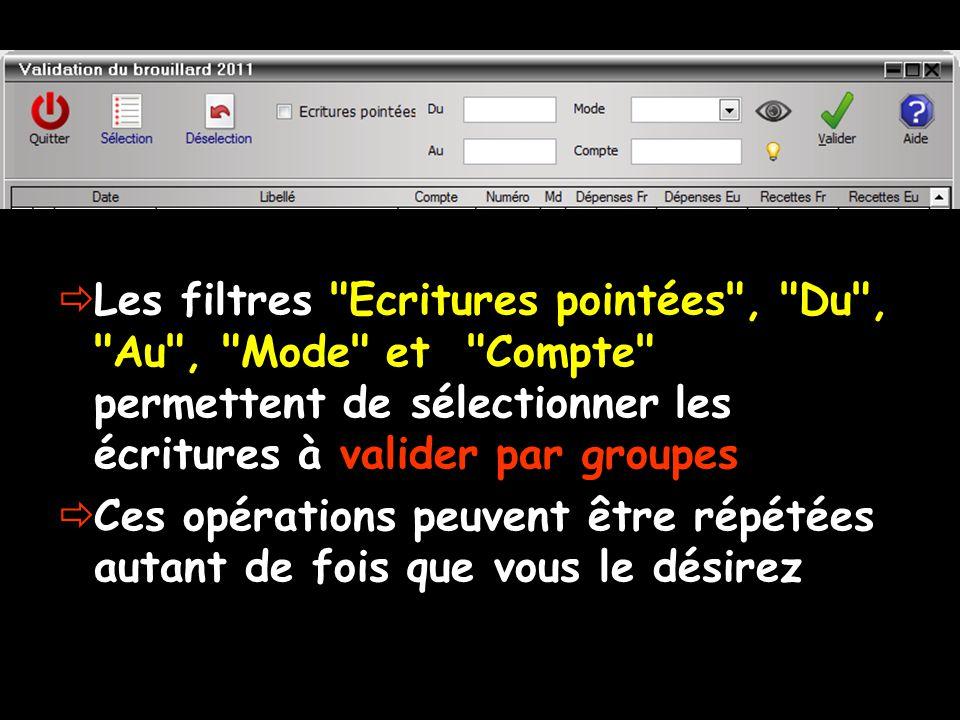  Les filtres Ecritures pointées , Du , Au , Mode et Compte permettent de sélectionner les écritures à valider par groupes  Ces opérations peuvent être répétées autant de fois que vous le désirez