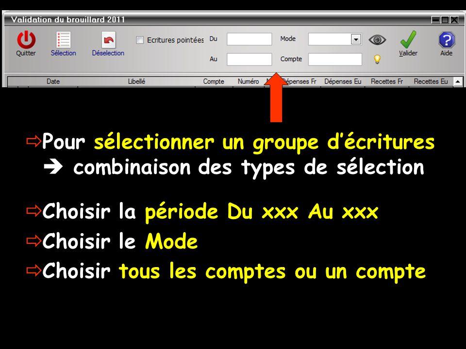  Pour sélectionner un groupe d'écritures  combinaison des types de sélection  Choisir la période Du xxx Au xxx  Choisir le Mode  Choisir tous les comptes ou un compte
