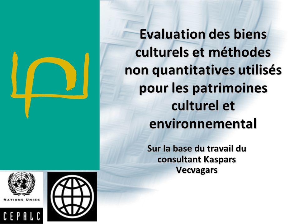 Evaluation des biens culturels et méthodes non quantitatives utilisés pour les patrimoines culturel et environnemental Sur la base du travail du consultant Kaspars Vecvagars