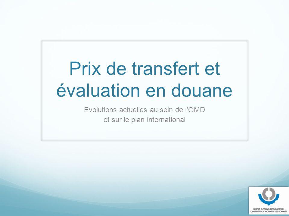 Prix de transfert et évaluation en douane Evolutions actuelles au sein de l'OMD et sur le plan international 1