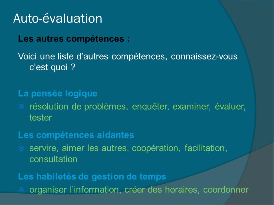Auto-évaluation Les autres compétences : Voici une liste d'autres compétences, connaissez-vous c'est quoi ? La pensée logique  résolution de problème